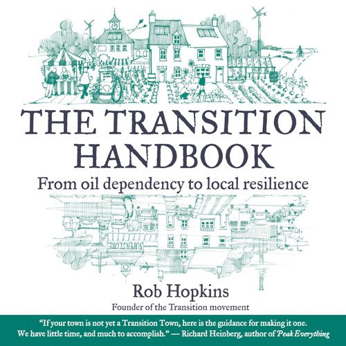 The Transition Handbook: From Oil Dependency to Local Resilience 9781900322188