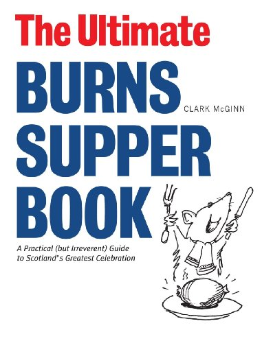The Ultimate Burns Supper Book: A Practical (but Irreverant) Guide to Scotland's Greatest Celebration 9781906817503