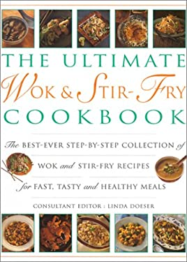 The Ultimate Wok and Stir Fry Cookbook: Over 200 Sizzling Quick-Fry Recipes from the East
