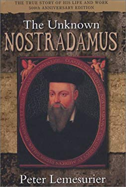 The Unknown Nostradamus: The Essential Biography for His 500th Birthday 9781903816325