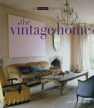 The Vintage Home: Clever Finds and Faded Treasures for Today's Chic Living 9781906417161