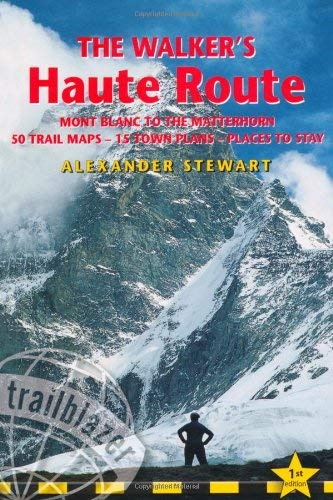 The Walker's Haute Route: Mont Blanc to the Matterhorn Planning, Places to Stay, Places to Eat, Includes 50 Trail Maps & 15 Town Plans 9781905864089