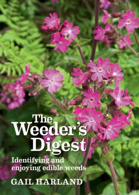 The Weeder's Digest: Identifying and Enjoying Edible Weeds 9781900322997