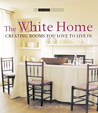 The White Home: Creating Rooms You Love to Live in 9781903221594