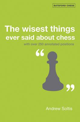 The Wisest Things Ever Said about Chess 9781906388003