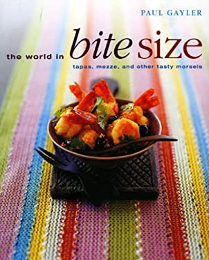 The World in Bite Size: Tapas, Mezze, and Other Tasty Morsels 9781904920724