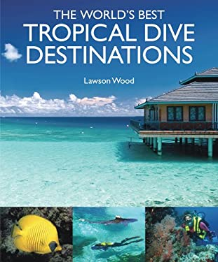 The World's Best Tropical Dive Destinations 9781906780234