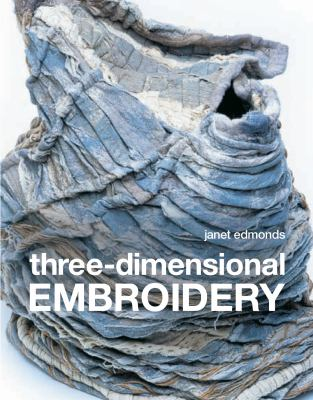 Three-Dimensional Embroidery: Methods of Construction for the Third Dimension 9781906388546