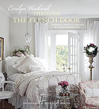 Through the French Door: Romantic Interiors Inspired by Classic French Style 9781908170798