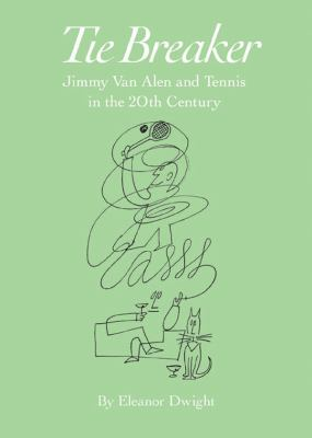 Tie Breaker: Jimmy Van Alen and Tennis in the 20th Century 9781905377404