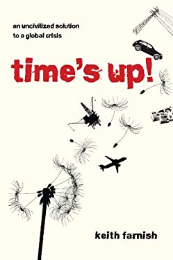 Time's Up!: An Uncivilized Solution to a Global Crisis 9781900322485