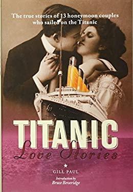 Titanic Love Stories. Paul Gill, Bruce Beveridge