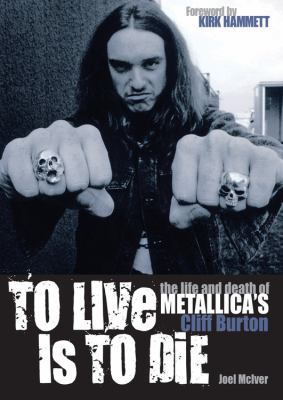 To Live Is to Die: The Life and Death of Metallica's Cliff Burton 9781906002244