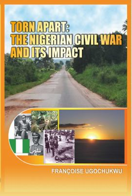 Torn Apart: The Nigerian Civil War and Its Impact 9781906704766