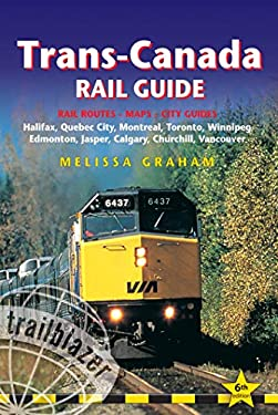 Trans-Canada Rail Guide: Halifax, Quebec City, Montreal, Toronto, Winnipeg, Edmonton, Jasper, Calgary, Churchill, Vancouver 9781905864331