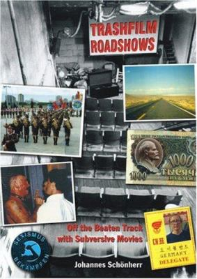 Trashfilm Roadshows: Off the Beaten Track with Subversive Movies 9781900486194