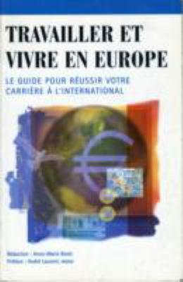 Travailler et Vivre en Europe: Le Guide Pour Reussir Votre Carriere a l'International 9781903071007