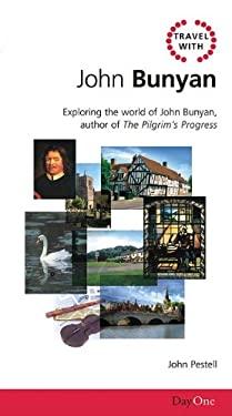 Travel with John Bunyan: Exploring the World of John Bunyan, Author of the Pilgrims Progress 9781903087121
