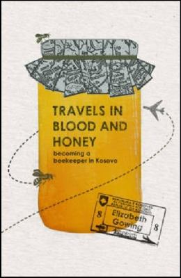 Travels in Blood and Honey: Becoming a Beekeeper in Kosovo 9781904955900
