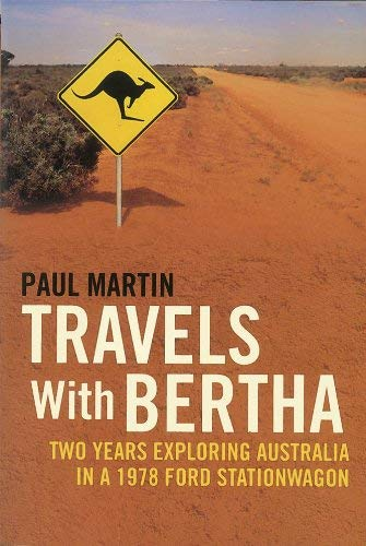 Travels with Bertha: Two Years Exploring Australia in a 1978 Ford Stationwagon 9781907593420