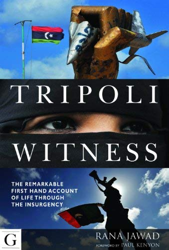 Tripoli Witness: The Remarkable Firsthand Account of Life Through the Insurgency 9781908531131
