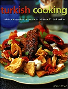 Turkish Cooking: Traditions, Ingredients, Tastes, Techniques, 75 Classic Recipes 9781903141397