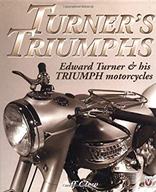 Turner's Triumphs: Edward Turner and His Triumph Motorcyles 9781901295870