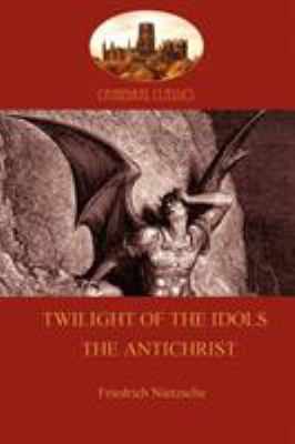 Twilight of the Idols/The Antichrist 9781907523663