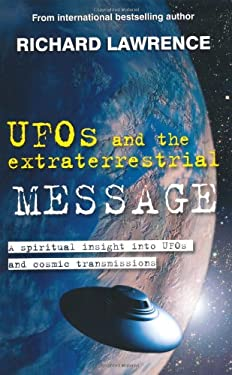 UFOs and the Extraterrestrial Message: A Spiritual Insight Into UFOs and Extraterrestrial Transmissions 9781907030154