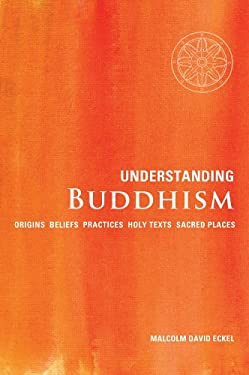 Understanding Buddhism: Origins, Beliefs, Practices, Holy Texts, Sacred Places 9781907486142