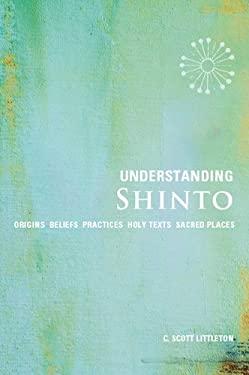 Understanding Shinto: Origins, Beliefs, Practices, Festivals, Spirits, Sacred Places 9781907486708