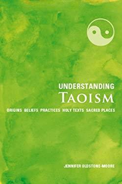 Understanding Taoism: Origins, Beliefs, Practices, Holy Texts, Sacred Places 9781907486722