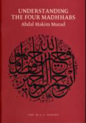 Understanding the Four Madhhabs: Facts About Ijtihad and Taqlid 9781902350011
