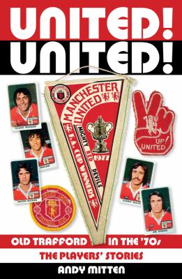 United! United: Old Trafford in the 70s 9781907637216