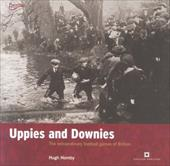 Uppies and Downies: The Extraordinary Football Games of Britain 7761803
