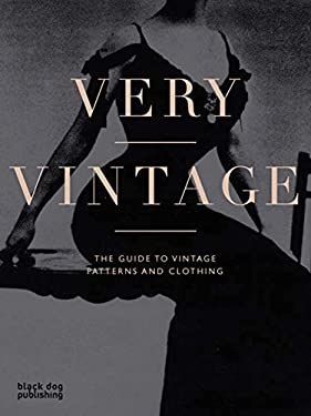 Very Vintage: The Guide to Vintage Patterns and Clothing 9781906155384