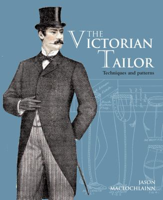 Victorian Tailor: Techniques and Patterns for Making Historically Accurate Period Clothes for Gentlemen 9781906388898