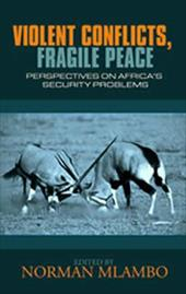 Violent Conflicts, Fragile Peace: Perspectives on Africa's Security Problems (PB)