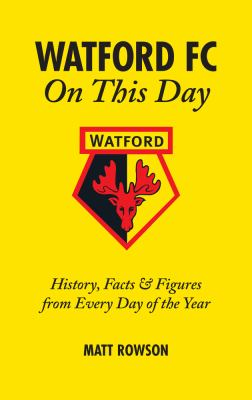 Watford FC on This Day: History, Facts & Figures from Every Day of the Year 9781905411474