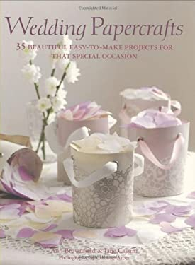 Wedding Papercrafts: 35 Beautiful Easy-To-Make Projects for That Special Occasion 9781906094768