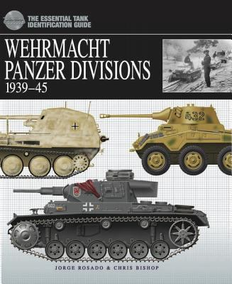 Wehrmacht Panzer Division, 1939-45: The Essential Tank Identification Guide 9781904687467