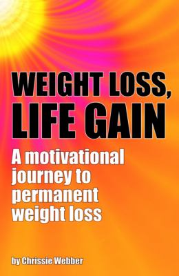 Weight Loss, Life Gain: A Motivational Journey to Permanent Weight Loss 9781906125813