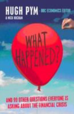 What Happened?: and Other Questions Everyone is Asking About the Credit Crunch 9781905847921