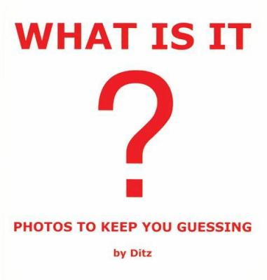 What Is It?: Photos to Keep You Guessing 9781904332213