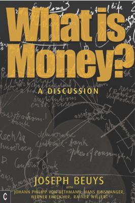 What Is Money?: A Discussion with Johann Philipp Von Bethmann, Hans Binswanger, Wener Ehrlicher and Rainer Willert 9781905570256