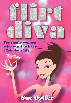 What Is a Flirt Diva and How Can I Become One - For Single Women Who Want to Be Bold and Sassy and Have a Fabulous Life 9781904312796