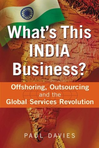 What's This India Business?: Offshoring, Outsourcing and the Global Services Revolution 9781904838005