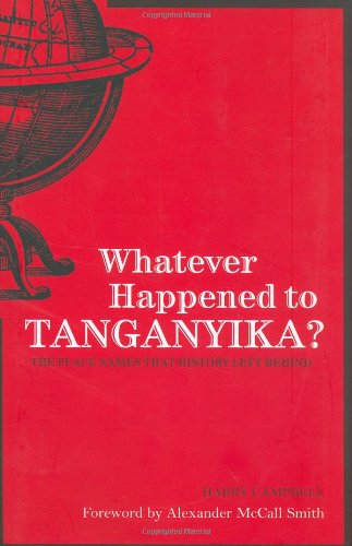 Whatever Happened to Tanganyika?: The Place Names That History Left Behind 9781906032050