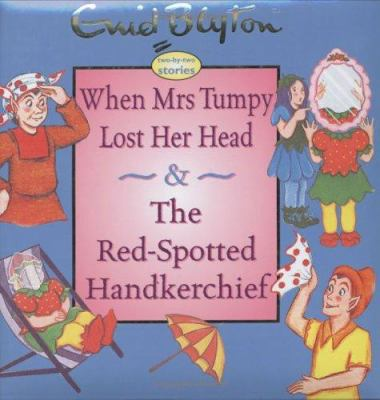 When Mrs Tumpy Lost Her Head & the Red-Spotted Handkerchief 9781904668381