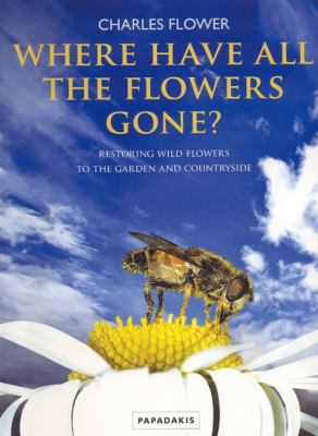 Where Have All the Flowers Gone?: Restoring Wildflowers to the Garden and Countryside 9781901092820